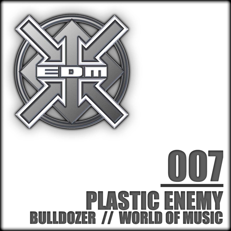Plastic Enemy - World of Music / Bulldozer - EDM RecordsEDM Records